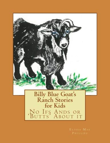 Billy Blue Goat's Ranch Stories for Kids: No Ifs Ands or 'Butts' About it