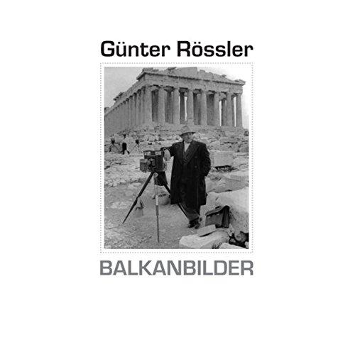 Günter Rössler. Balkanbilder: Fotografien aus Griechenland, Rumänien, Bulgarien und Albanien