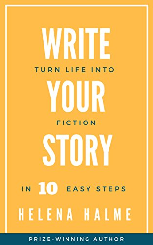 Write Your Story: Turn Life Into Fiction In 10 Easy Steps (English Edition)