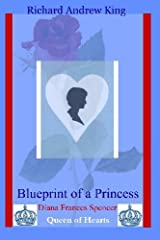 Blueprint of a Princess: Diana Frances Spencer - Queen of Hearts by Mr. Richard Andrew King (2008-08-31) Paperback
