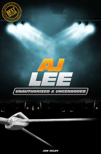 AJ Lee - Wrestling Unauthorized & Uncensored (All Ages Deluxe Edition with Videos)