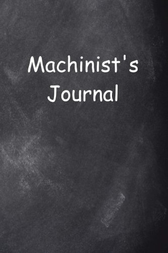 Machinist's Journal Chalkboard Design: (Notebook, Diary, Blank Book) (Career Journals Notebooks Diaries) System Chalkboard