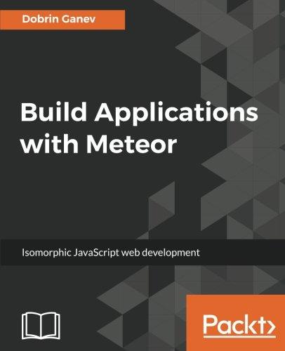 Build Applications with Meteor: Isomorphic JavaScript web development
