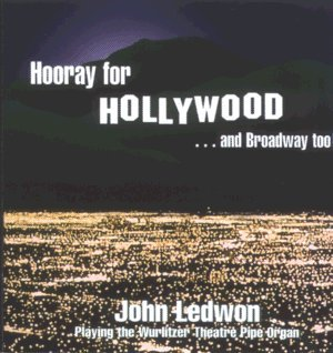 Price comparison product image Hooray for Hollywood ...and Broadway Too! John Ledwon Playing the Wurlitzer Theatre Pipe Organ