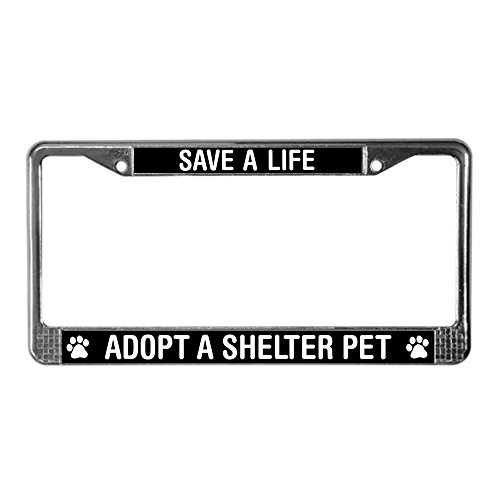 Pet Adoption Rescue - CafePress Save A Life Adopt Shelter Pet Chrome License Plate Frame, License Tag Holder