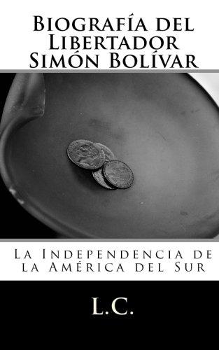 Biografia del Libertador Simon Bolivar: La Independencia de la America del Sur (Spanish Edition) [L.C.] (Tapa Blanda)