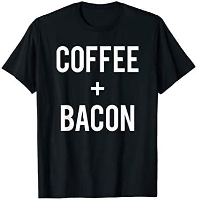 Funny Love Coffee And Bacon Run On Caffeine Drink Lover Gift T-Shirt