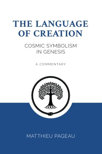 The Language of Creation: Cosmic Symbolism in Genesis: A Commentary by CreateSpace Independent Publishing Platform