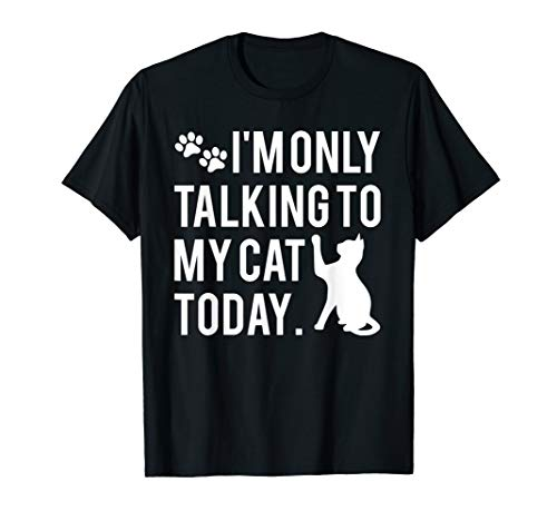 I'm Only Talking To My Cat Today Silly Kitty Lovers Quote T-Shirt