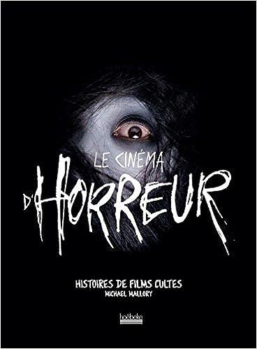 Amazon Fr Le Cinema D Horreur Histoires De Films Cultes