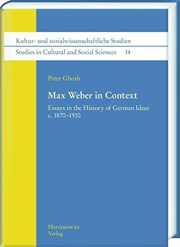 Max Weber in Context: Essays in the History of German Ideas c. 1870-1930 (Kultur- Und Sozialwissenschaftliche Studien /