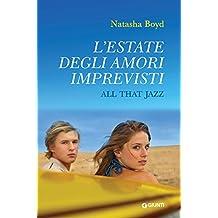 L'estate degli amori imprevisti. All That Jazz (Italian Edition)