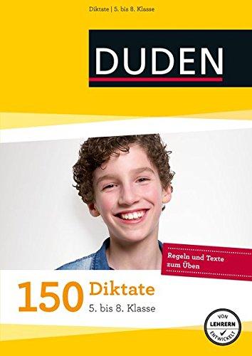 150 Diktate 5. bis 8. Klasse: Regeln und Texte zum Üben (Duden - 150 Übungen)