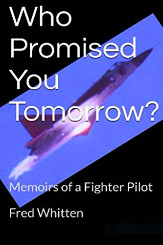 Who Promised You Tomorrow?: Memoirs of a Fighter Pilot by [Whitten, Fred]