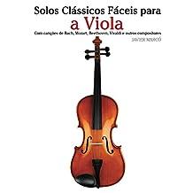 Solos Clássicos Fáceis para a Viola: Com canções de Bach, Mozart, Beethoven, Vivaldi e outros compositores (Portuguese Edition)