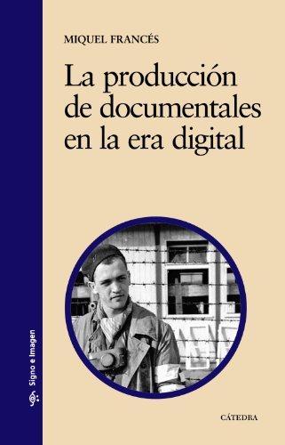 Descargar Libro La Producción De Documentales En La Era Digital: Modalidades, Historia Y Multidifusión Miquel Francés