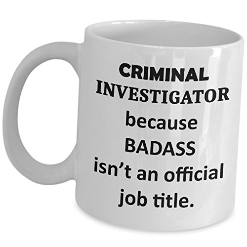 Criminal Investigator Coffee Mug Funny Gag Gifts - Because Badass Isnt An Official Job Title - Tea Cup Professional As Seen On Shirt Bachelor's Degree in Criminal Justice Detective Investigation (Best Jobs With Criminal Justice Degree)