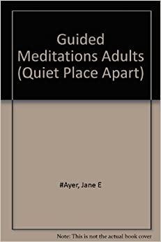 Guided Meditations for Adults: Salvation, Joy, Faith, Healing (Quiet Place Apart) by Jane E. Ayer (1996-05-03)