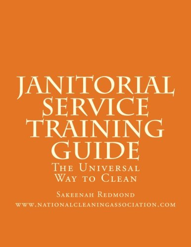 Janitorial Service Training Guide: The Universal Way to ()