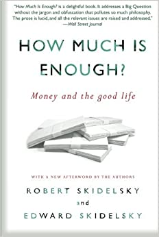 How Much is Enough?: Money and the Good Life by Robert Skidelsky (2013-08-20)