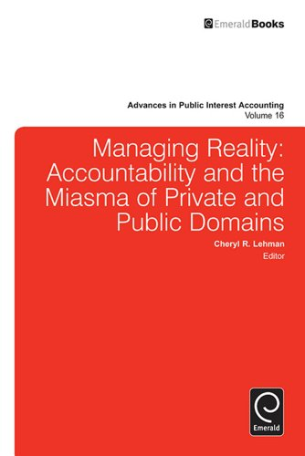 Managing Reality:Accountability and the Miasma of Private and Public Domains: 16 (Advances in Public Interest Accounting) Pdf