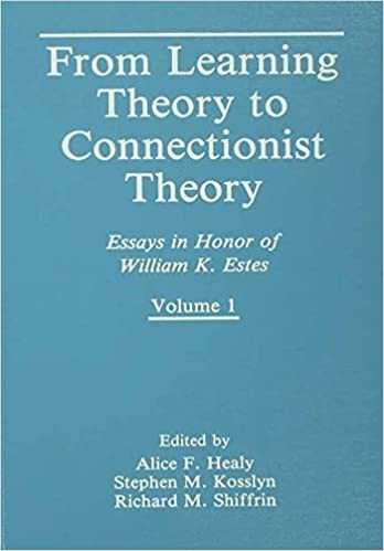 From Learning Theory To Connectionist Theory Essays In Honor Of  From Learning Theory To Connectionist Theory Essays In Honor Of William K  Estes Volume I From Learning Processes To Cognitive Processes