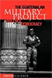 The Guatemalan Military Project : A Violence Called Democracy, Schirmer, Jennifer, 0812233255