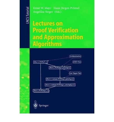 [(Lectures on Proof Verification and Approximation Algorithms )] [Author: Ernst W. Mayr] [Mar-1998]