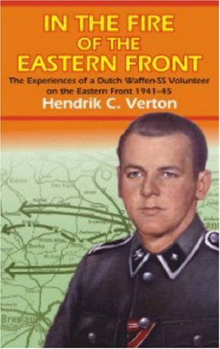 In the Fire of the Eastern Front: The Experiences of a Dutch Waffen-SS Volunteer on the Eastern Front, 1941-45 ebook