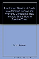 Low Impact Service: A Guide to Automotive Service and Warranty Complaints, How to Avoid Them, How to Resolve Them