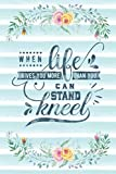 When Life Gives You More Than You Can Stand Kneel: Notebook with Christian Bible Verse Quote Cover - Blank College Ruled Lines (Scripture Journals for Church & Sermon Notes)
