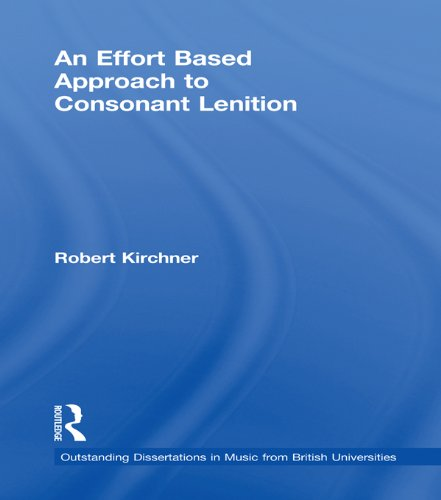 An Effort Based Approach to Consonant Lenition (Outstanding Dissertations in Music from British Universities) Pdf
