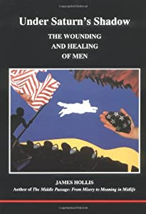 Under Saturn's Shadow: The Wounding and Healing of Men (Studies in Jungian Psychology by Jungian Analysts)