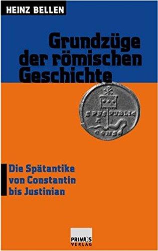 Grundzüge der römischen Geschichte: Bd. 3, Die Spätantike von Constantin bis Justinian