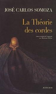 La théorie des cordes : roman, Somoza, José Carlos
