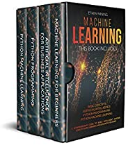Machine Learning: 4 Books in 1: Basic Concepts + Artificial Intelligence + Python Programming + Python Machine