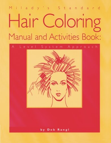 Milady's Standard Hair Coloring Manual and Activities Book: A Level System Approach