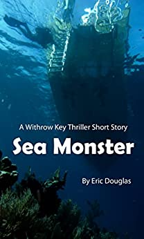 Sea Monster (A Withrow Key Thriller Short Story Book 6) by [Douglas, Eric]