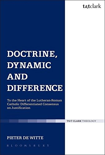 Doctrine, Dynamic and Difference: To the Heart of the Lutheran-Roman Catholic Differentiated Consensus on Justification (Ecclesiological Investigations) (Volume 15) PDF