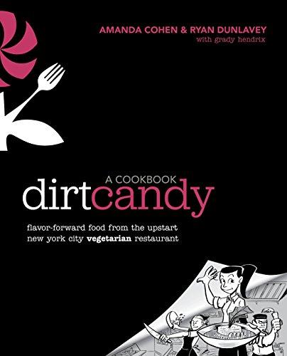 (Dirt Candy: A Cookbook: Flavor-Forward Food from the Upstart New York City Vegetarian)