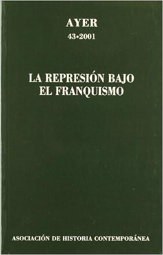 REPRESIÓN BAJO EL FRANQUISMO, LA: Ayer 43 Revista Ayer: Amazon.es: Mir, Conxita: Libros