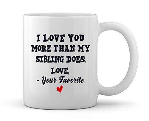(Novelty Gag Gifts for Parents Best Mom and Dad I Love You More Than My Sibling Does Love Your Favorite Funny Christmas Birthday Mothers Fathers Day Gift Ideas Ceramic Coffee Mug Tea Cup )