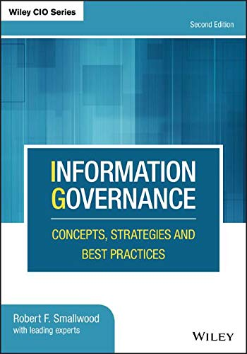 Information Governance: Concepts, Strategies and Best Practices (Wiley CIO)