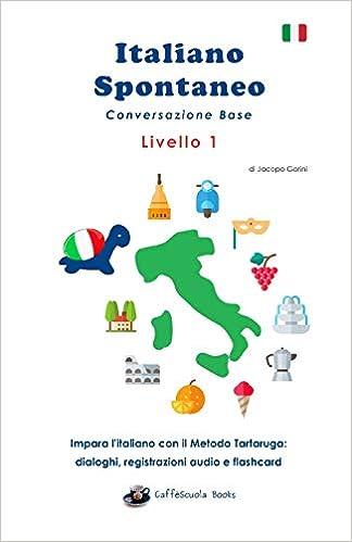 Italiano Spontaneo - Livello 1 Conversazione Base: Impara L'italiano Con Il Metodo Tartaruga Descargar PDF Ahora