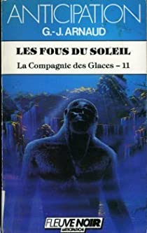 La Compagnie des Glaces, tome 11 : Les Fous du soleil par Arnaud