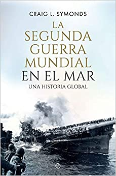 La Segunda Guerra Mundial en el mar: Una historia global