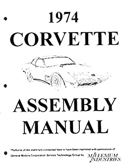 a must for owners mechanics and restorers the 1974 corvette rh amazon com 1974 corvette assembly manual download 1974 corvette service manual download