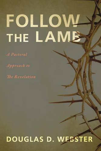 Follow the Lamb: A Pastoral Approach to The Revelation Paperback September 16, 2014