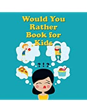 Would You Rather Book for Kids: Tons of Hilarious, Silly & Challenging Would You Rather Questions and Scenarios for Boys & Girls Ages 6-12 (Would You Rather Books for Kids)