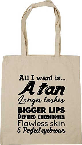 HippoWarehouse All I want is. A tan longer lashes bigger lips defined cheekbones flawless skin and perfect eyebrows Tote Shopping Gym Beach Bag 42cm x38cm, 10 litres Natural